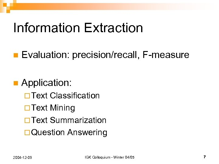 Information Extraction n Evaluation: precision/recall, F-measure n Application: ¨ Text Classification ¨ Text Mining