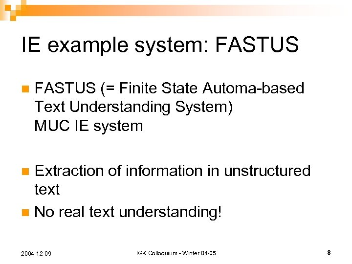 IE example system: FASTUS n FASTUS (= Finite State Automa-based Text Understanding System) MUC