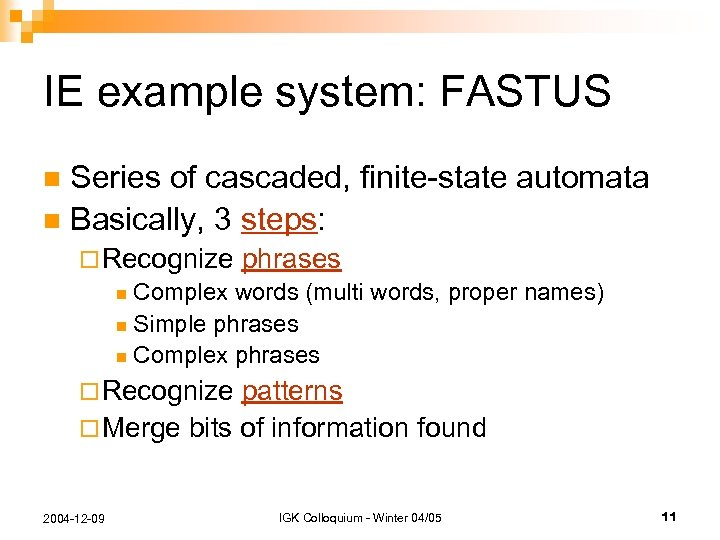 IE example system: FASTUS Series of cascaded, finite-state automata n Basically, 3 steps: n