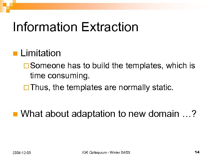 Information Extraction n Limitation ¨ Someone has to build the templates, which is time