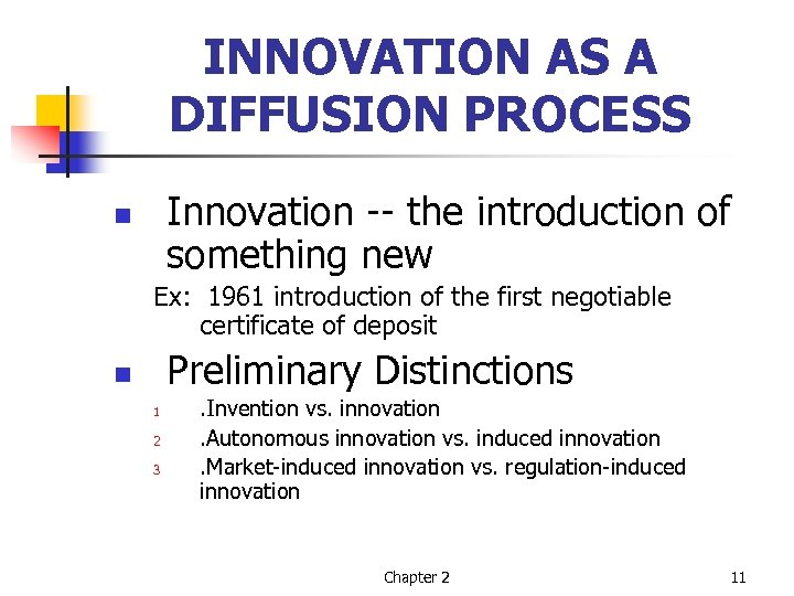 INNOVATION AS A DIFFUSION PROCESS Innovation -- the introduction of something new n Ex: