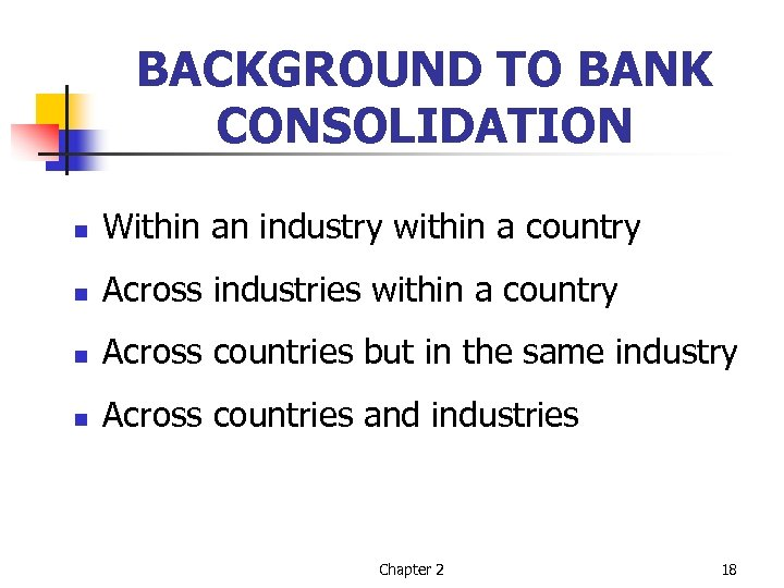 BACKGROUND TO BANK CONSOLIDATION n Within an industry within a country n Across industries