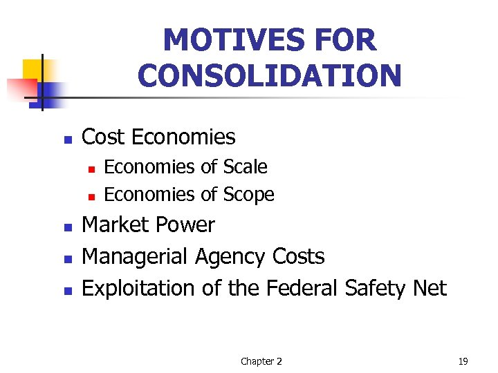 MOTIVES FOR CONSOLIDATION n Cost Economies n n n Economies of Scale Economies of
