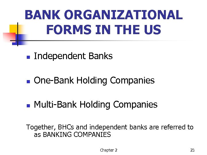 BANK ORGANIZATIONAL FORMS IN THE US n Independent Banks n One-Bank Holding Companies n
