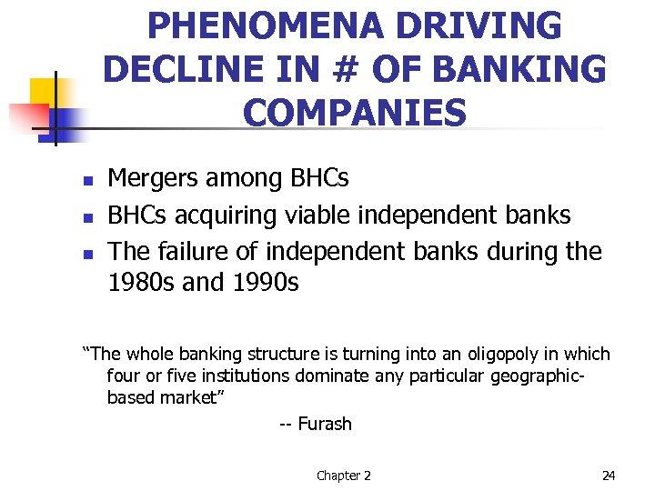 PHENOMENA DRIVING DECLINE IN # OF BANKING COMPANIES n n n Mergers among BHCs
