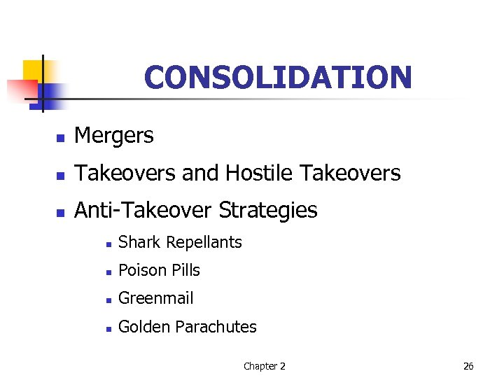 CONSOLIDATION n Mergers n Takeovers and Hostile Takeovers n Anti-Takeover Strategies n Shark Repellants