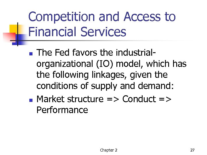 Competition and Access to Financial Services n n The Fed favors the industrialorganizational (IO)