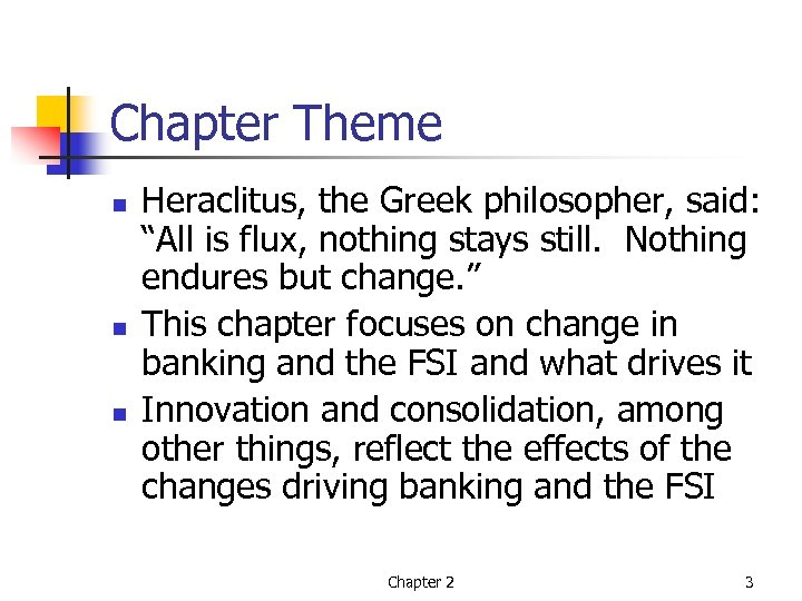 "Chapter Theme n n n Heraclitus, the Greek philosopher, said: ""All is flux, nothing"