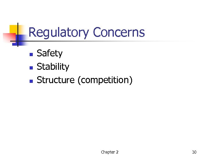 Regulatory Concerns n n n Safety Stability Structure (competition) Chapter 2 30