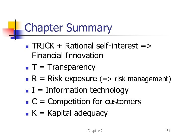 Chapter Summary n n n TRICK + Rational self-interest => Financial Innovation T =
