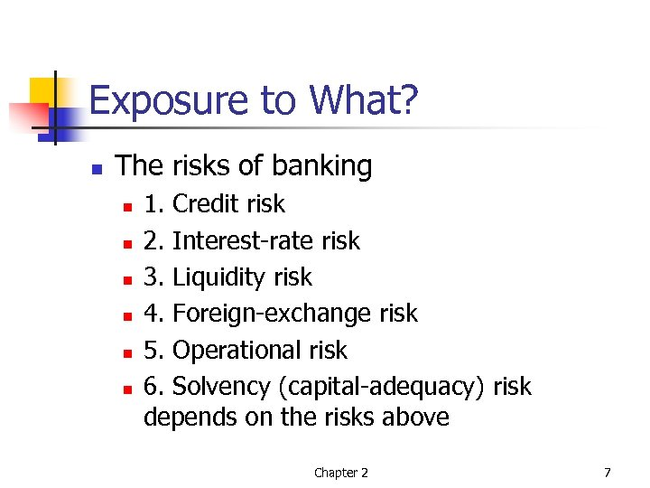 Exposure to What? n The risks of banking n n n 1. Credit risk