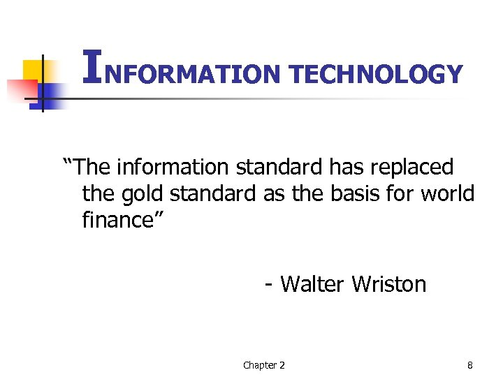 "INFORMATION TECHNOLOGY ""The information standard has replaced the gold standard as the basis for"