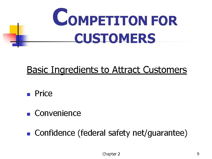 COMPETITON FOR CUSTOMERS Basic Ingredients to Attract Customers n Price n Convenience n Confidence
