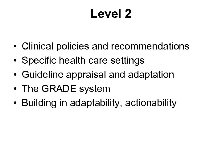 Level 2 • • • Clinical policies and recommendations Specific health care settings Guideline