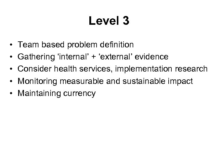 Level 3 • • • Team based problem definition Gathering 'internal' + 'external' evidence