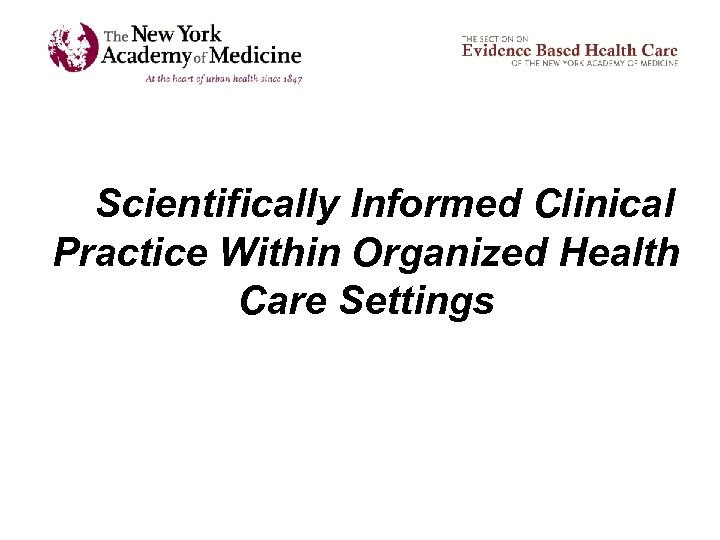Scientifically Informed Clinical Practice Within Organized Health Care Settings
