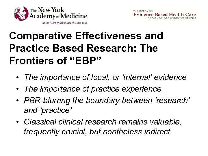 "Comparative Effectiveness and Practice Based Research: The Frontiers of ""EBP"" • The importance of"
