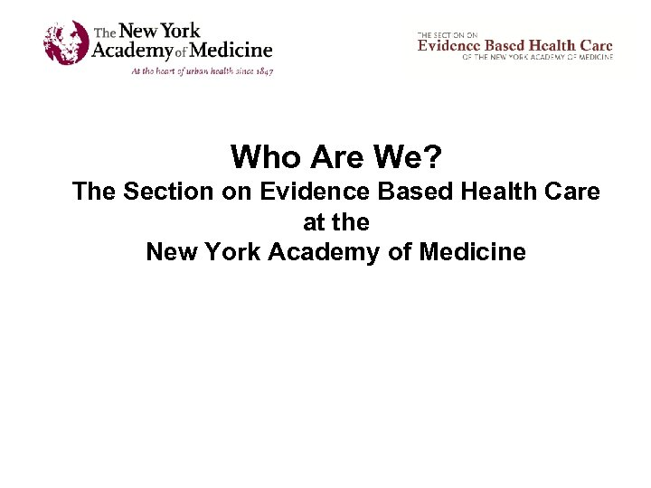 Who Are We? The Section on Evidence Based Health Care at the New York