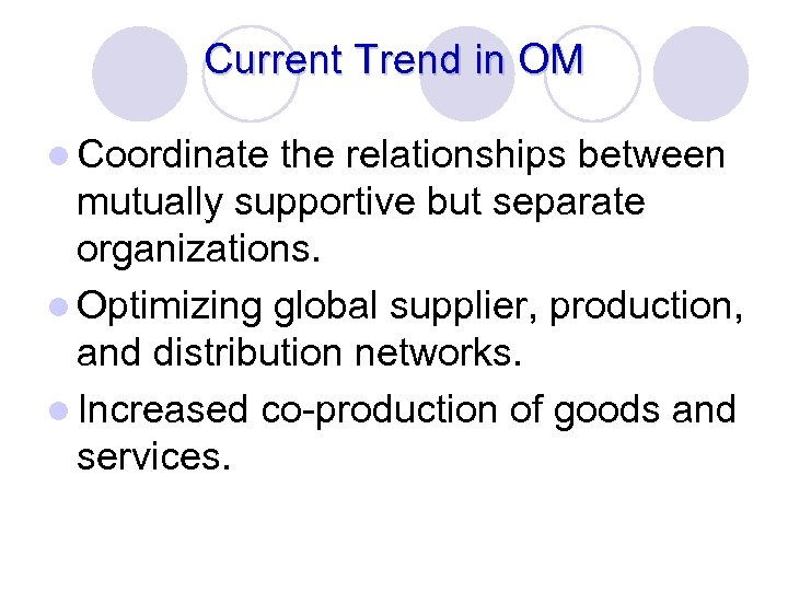 Current Trend in OM l Coordinate the relationships between mutually supportive but separate organizations.