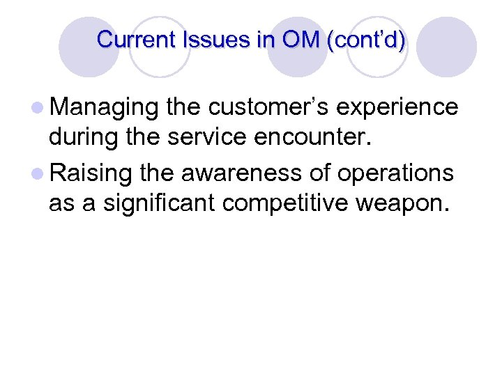 Current Issues in OM (cont'd) l Managing the customer's experience during the service encounter.
