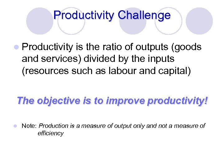 Productivity Challenge l Productivity is the ratio of outputs (goods and services) divided by