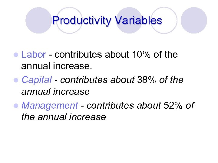 Productivity Variables l Labor - contributes about 10% of the annual increase. l Capital