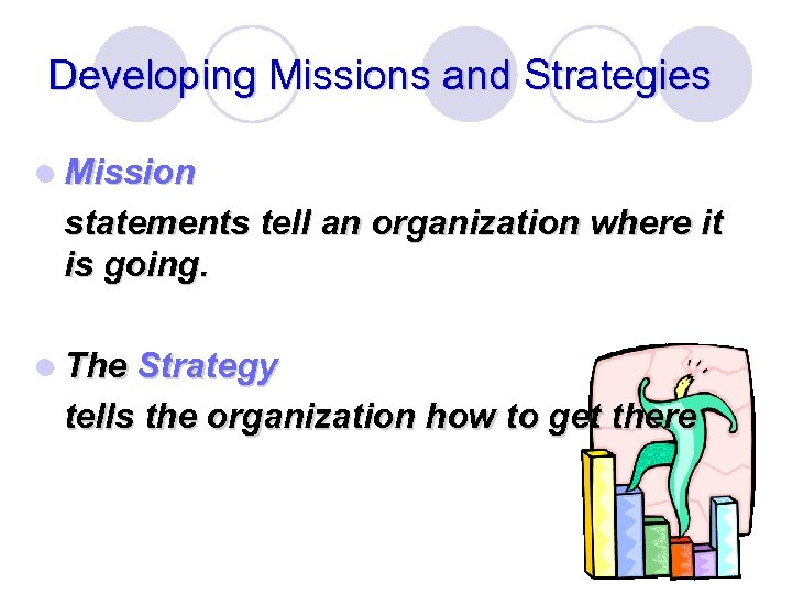 Developing Missions and Strategies l Mission statements tell an organization where it is going.