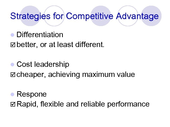 Strategies for Competitive Advantage l Differentiation þ better, or at least different. l Cost