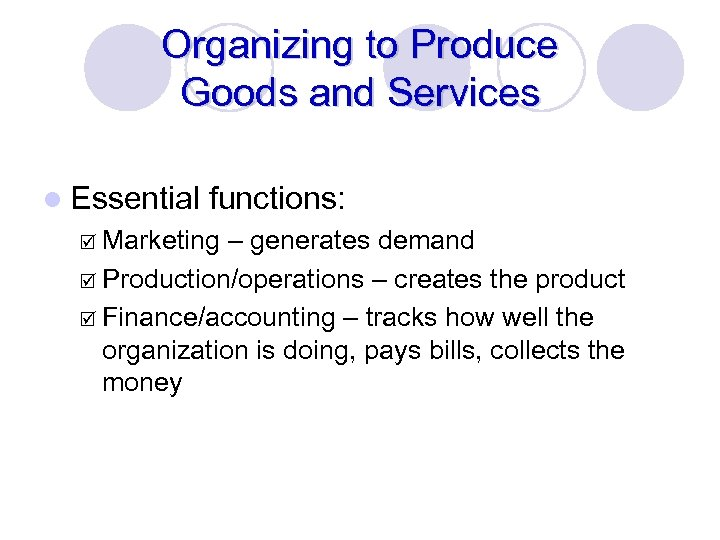 Organizing to Produce Goods and Services l Essential functions: þ Marketing – generates demand
