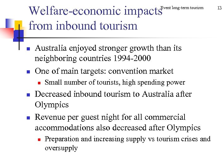 Welfare-economic impacts from inbound tourism Event long-term tourism n n Australia enjoyed stronger growth
