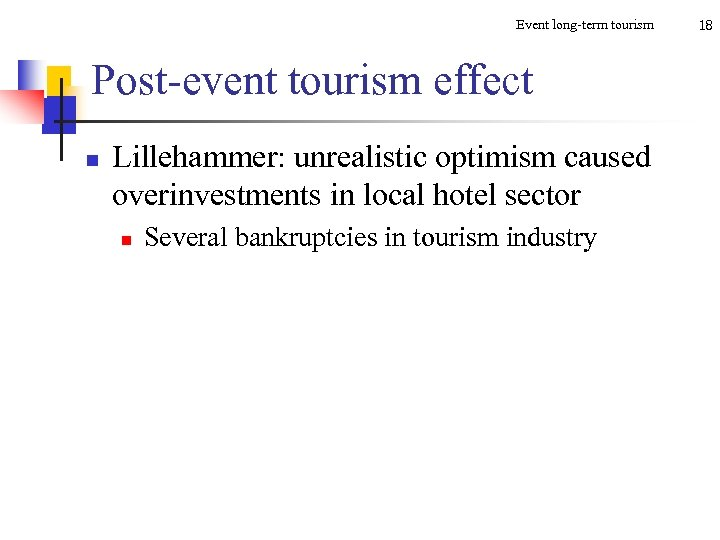 Event long-term tourism Post-event tourism effect n Lillehammer: unrealistic optimism caused overinvestments in local