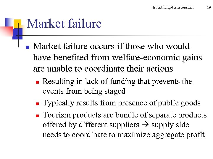 Event long-term tourism 19 Market failure n Market failure occurs if those who would