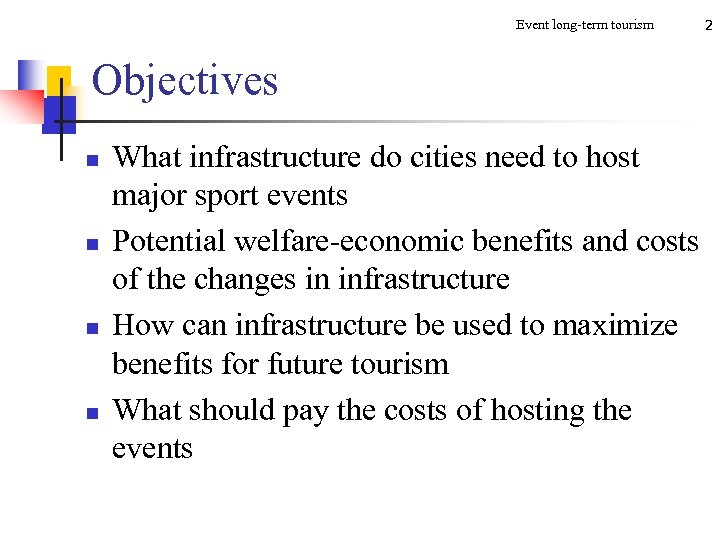 Event long-term tourism Objectives n n What infrastructure do cities need to host major