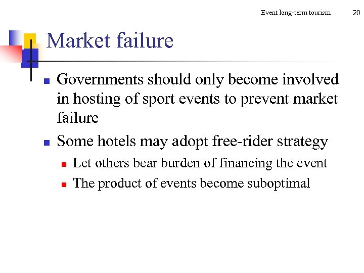 Event long-term tourism Market failure n n Governments should only become involved in hosting