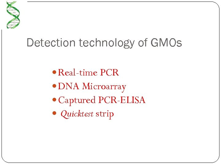 Detection technology of GMOs Real-time PCR DNA Microarray Captured PCR-ELISA Quicktest strip