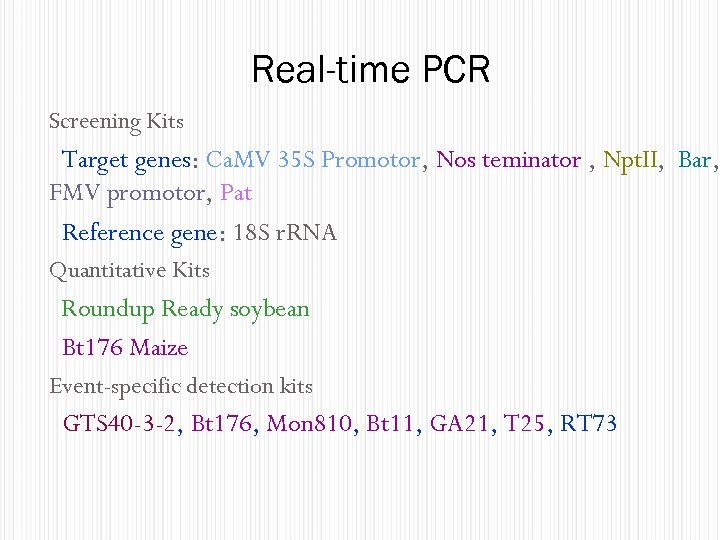 Real-time PCR Screening Kits Target genes: Ca. MV 35 S Promotor, Nos teminator ,