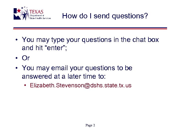 How do I send questions? • You may type your questions in the chat