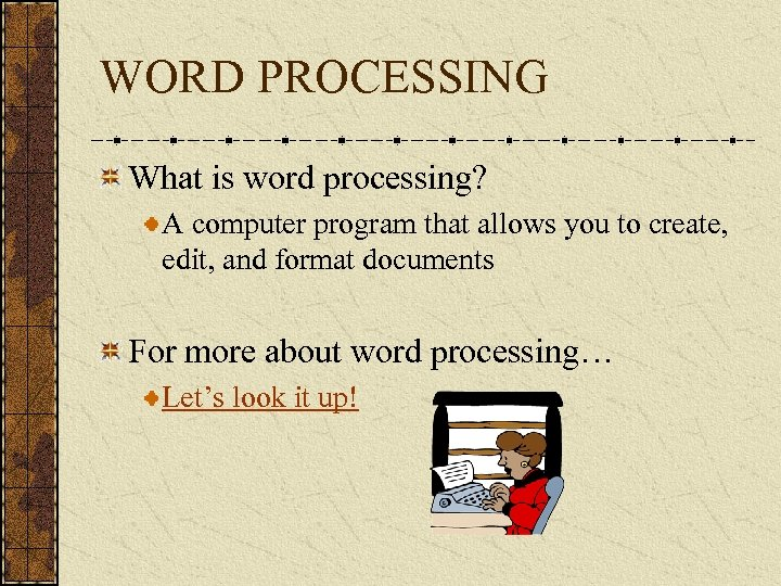 WORD PROCESSING What is word processing? A computer program that allows you to create,