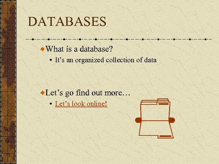 DATABASES What is a database? • It's an organized collection of data Let's go