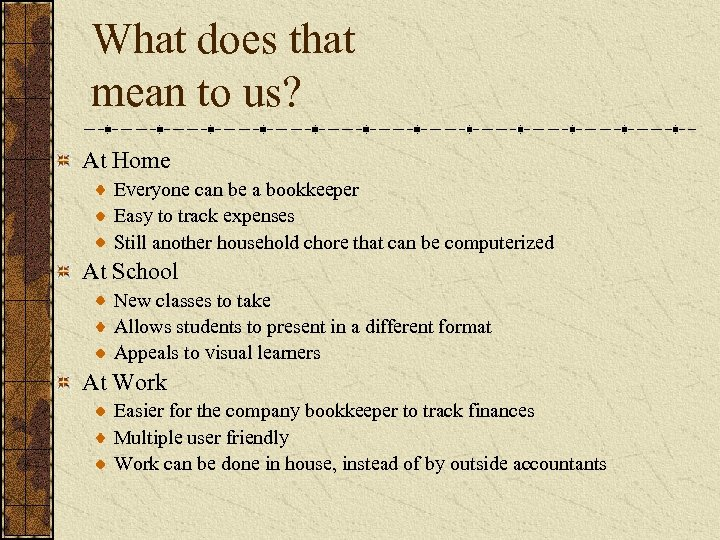 What does that mean to us? At Home Everyone can be a bookkeeper Easy