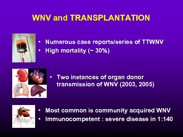 WNV and TRANSPLANTATION • Numerous case reports/series of TTWNV • High mortality (~ 30%)