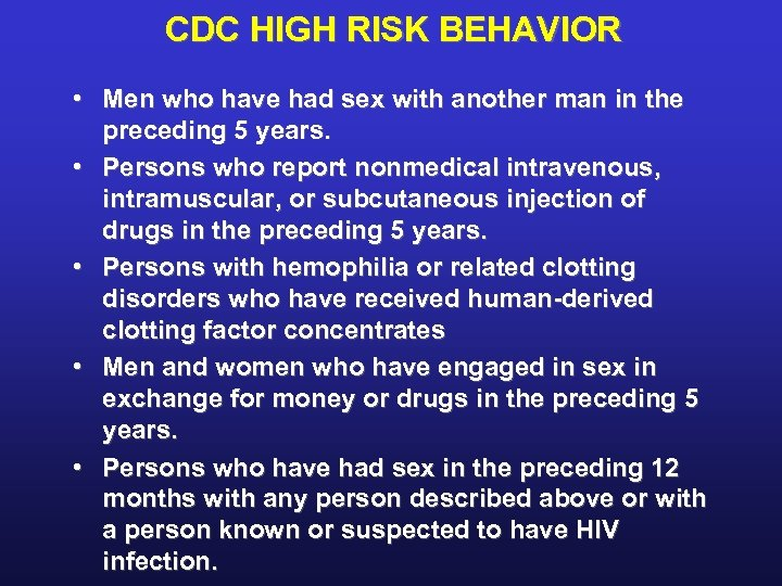 CDC HIGH RISK BEHAVIOR • Men who have had sex with another man in