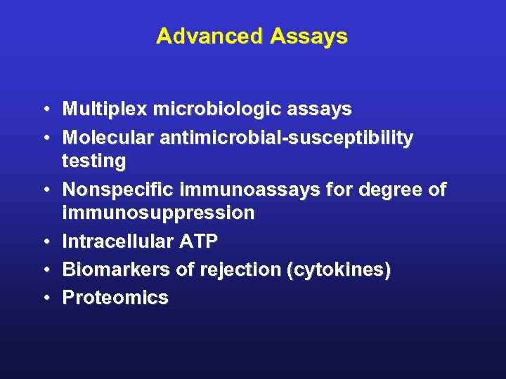 Advanced Assays • Multiplex microbiologic assays • Molecular antimicrobial-susceptibility testing • Nonspecific immunoassays for