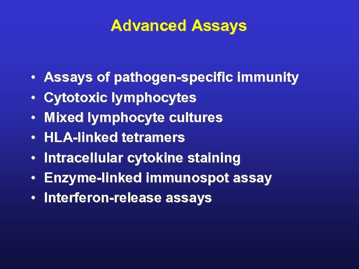 Advanced Assays • • Assays of pathogen-specific immunity Cytotoxic lymphocytes Mixed lymphocyte cultures HLA-linked