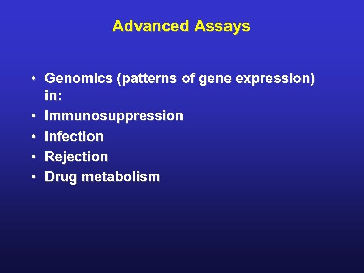 Advanced Assays • Genomics (patterns of gene expression) in: • Immunosuppression • Infection •