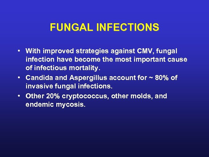 FUNGAL INFECTIONS • With improved strategies against CMV, fungal infection have become the most