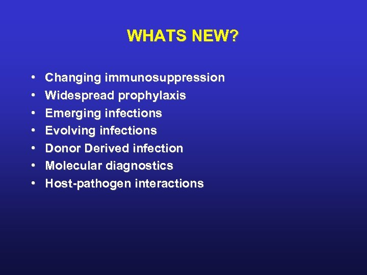 WHATS NEW? • • Changing immunosuppression Widespread prophylaxis Emerging infections Evolving infections Donor Derived