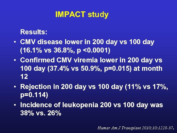IMPACT study • • Results: CMV disease lower in 200 day vs 100 day