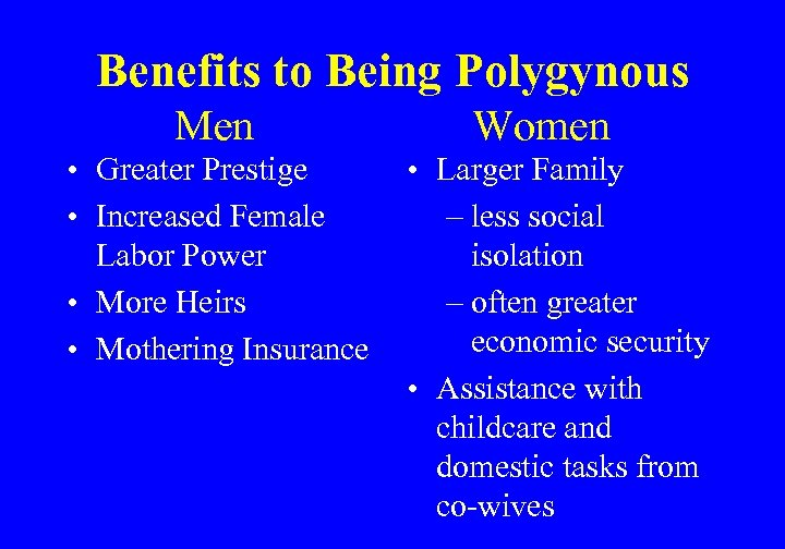 Benefits to Being Polygynous Men • Greater Prestige • Increased Female Labor Power •