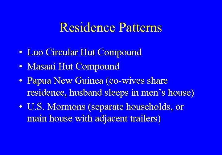Residence Patterns • Luo Circular Hut Compound • Masaai Hut Compound • Papua New